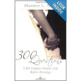 300 Questions LDS Couples Should Ask Before Marriage: Shannon L. Alder: 9780882907741: Books