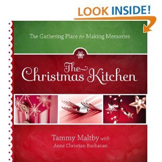 The Christmas Kitchen: The Gathering Place for Making Memories eBook: Tammy Maltby, Anne Christian Buchanan: Kindle Store