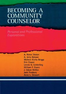 Becoming a Community Counselor: Personal and Professional Explorations (Community and Agency Counseling) (9780618370276): A. Renee Staton, A. Jerry Benson, Michele Kielty Briggs, Eric Cowan, Lennis G. Echterling: Books