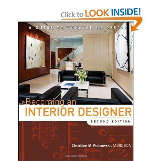 Becoming an Interior Designer A Guide to Careers in Design Christine M. Piotrowski 9780470114230 Books