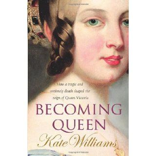 Becoming Queen (9780099451822) Kate Williams Books