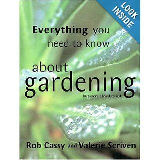 Everything You Need to Know About Gardening But Were Afraid to Ask: Rob Cassy, Valerie Scriven: 9780711219786: Books