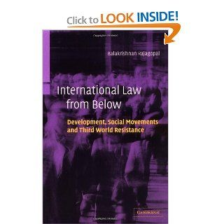 International Law from Below: Development, Social Movements and Third World Resistance: Balakrishnan Rajagopal: 9780521016711: Books