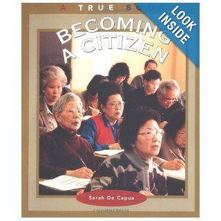 Becoming a Citizen (True Books: Civics): Sarah E. De Capua: 9780516273662:  Kids' Books