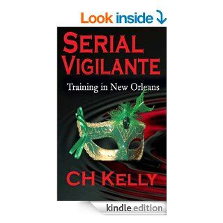 Serial Vigilante Training in New Orleans   Kindle edition by C. H. Kelly. Mystery, Thriller & Suspense Kindle eBooks @ .