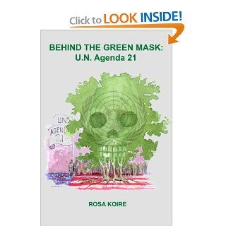 BEHIND THE GREEN MASK: U.N. Agenda 21: Rosa Koire, The Post Sustainability Institute Press, Barry N. Nathan: 9780615494548: Books