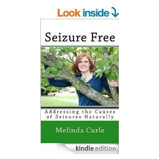 Seizure Free Addressing the Causes of Seizures Naturally eBook Melinda Curle, Sheila Grimes, Joey Darley Kindle Store