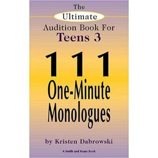 The Ultimate Audition Book for Teens: 111 One Minute Monologues (Ultimate Monologue Book for Middle School Actors): Kristen Dabrowski: 9781575253077: Books