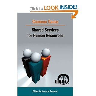 Common Cause: Shared Services for Human Resources: 28 Experts in shared services operations, business process outsourcing and HR information technology, Karen V. Beaman, Allison Pickett: 9780978939700: Books