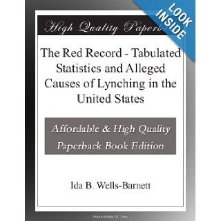 The Red Record   Tabulated Statistics and Alleged Causes of Lynching in the United States Ida B. Wells Barnett Books