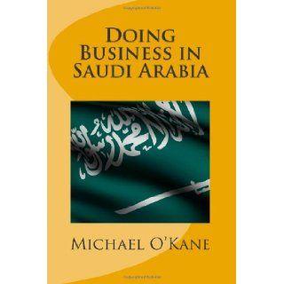 Doing Business in Saudi Arabia Michael O'Kane 9780615431789 Books