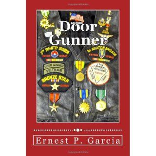 Door Gunner: a memoir of Vietnam: before during after: mr. ernest p. garcia, mr. larry m. ham: 9781481258098: Books