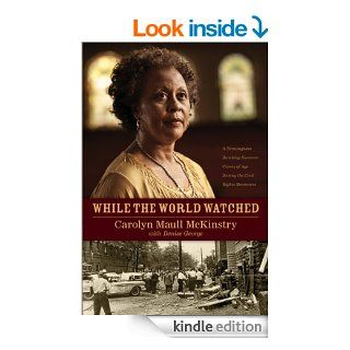 While the World Watched: A Birmingham Bombing Survivor Comes of Age during the Civil Rights Movement eBook: Carolyn Maull McKinstry, Denise George: Kindle Store