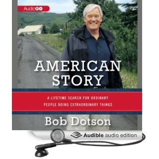 American Story: A Lifetime Search for Ordinary People Doing Extraordinary Things (Audible Audio Edition): Bob Dotson: Books