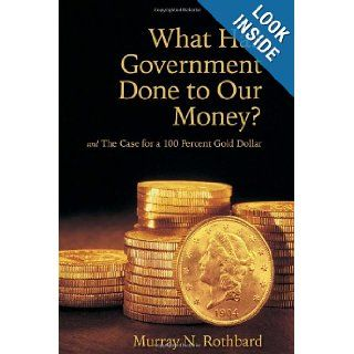 What Has Government Done to Our Money? and The Case for a 100 Percent Gold Dollar: Murray N. Rothbard, J�rg Guido H�lsmann: 9780945466444: Books