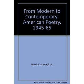 From Modern to Contemporary: American Poetry, 1945 1965: James E. B. Breslin: 9780226074092: Books