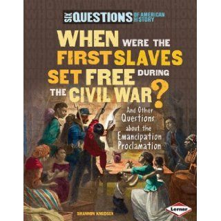 When Were the First Slaves Set Free During the Civil War?: And Other Questions about the Emancipation Proclamation (Six Questions of American History): Shannon Knudsen: 9781580136709: Books