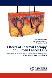 Effects of Thermal Therapy on Human Cancer Cells: Simulation of human blood vessel surrounding with tissue during Thermal Therapy: Hesam Khavaripour, Ali Akbari Sheldareh, Fardokht Nassiri: 9783659189692: Books