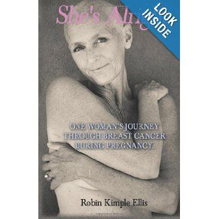 """She's Alright"": One Woman's Journey Through Breast Cancer During Pregnancy.: Robin Kimple Ellis: 9781935530572: Books"
