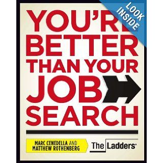 You're Better Than Your Job Search: Marc Cenedella, Matthew Rothenberg: 9781935703105: Books