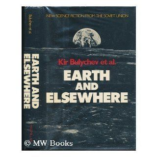 Earth and Elsewhere (Best of Soviet Science Fiction): Kir Bulychev: 9780025182400: Books