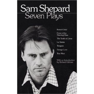 Sam Shepard : Seven Plays (Buried Child, Curse of the Starving Class, The Tooth of Crime, La Turista, Tongues, Savage Love, True West): Sam Shepard, Richard Gilman: 9780553346114: Books