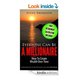 Everyone Can Be A MillionaireHow To Create Wealth Over Time (Beginner's Guide to Financial Planning Book 1) eBook Steve Swanson, Oli Hille Kindle Store