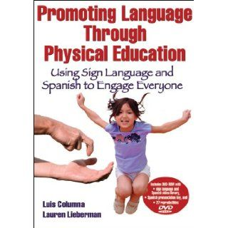 Promoting Language Through Physical Education: Using Sign Language and Spanish to Engage Everyone: Luis Columna, Lauren Lieberman: 9780736094511: Books