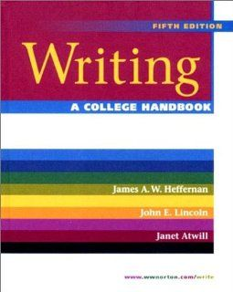 Writing: A College Handbook (Fifth Edition) (9780393974263): Janet Atwill, James A. W. Heffernan, John E. Lincoln: Books