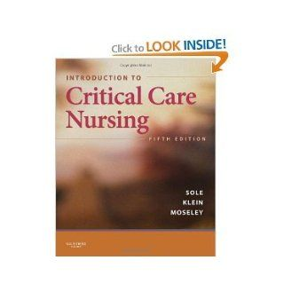 Introduction to Critical Care Nursing 5th (fifth) edition Mary Lou Sole PhD RN CCNS CNL FAAN 8581000037989 Books