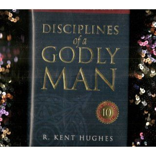 Disciplines of a Godly Man (Revised Edition with Complete Study Guide): R. Kent Hughes: 9781581342864: Books