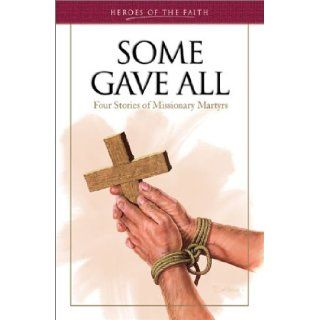 Some Gave All: Four Stories of Missionary Martyrs (Heroes of Faith (Barbour Publishing Hardcover)): Ellen Caughey: 9781586605735: Books