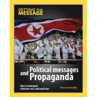Political Messages and Propaganda (Getting the Message) SEAN CONNOLLY 9780749687847 Books