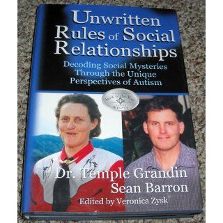 The Unwritten Rules of Social Relationships Decoding Social Mysteries Through the Unique Perspectives of Autism Temple Grandin, Sean Barron 9781932565065 Books