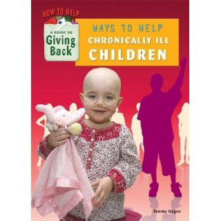Ways to Help Chronically Ill Children (How to Help: A Guide to Giving Back): Tammy Gagne: 9781584159193:  Kids' Books