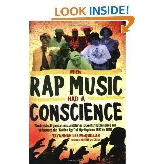When Rap Music Had a Conscience: The Artists, Organizations and Historic Events that Inspired and Influenced the Golden Age of Hip Hop from 1: Tayannah Lee McQuillar, Brother J of the X Clan: Books