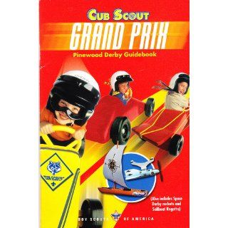 Cub Scout Grand Prix Pinewood Derby Guidebook (Also includes Space Derby rockets and Sailboat Regatta): Boy Scouts of America: 9780839537212: Books
