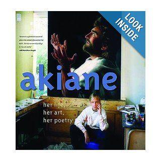 Akiane: Her Life, Her Art, Her Poetry: Akiane Kramarik, Foreli Kramarik: 9780849900440: Books