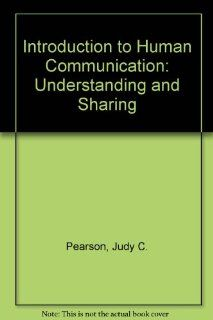 An Introduction to Human Communication Understanding and Sharing (9780072336948) Judy C. Pearson Books