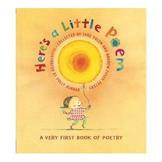 Here's A Little Poem: A Very First Book of Poetry: Jane Yolen, Andrew Fusek Peters, Polly Dunbar: 9780763631413:  Kids' Books