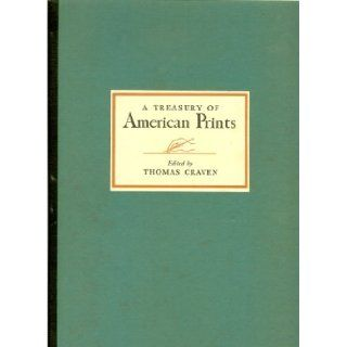 A Treasury of American Prints: A Selection of One Hundred Etchings and Lithographs by the Foremost Living American Artists: Thomas (editor). Peggy Bacon, Thomas Benton, Paul Cadmus, John Steuart C Craven: Books