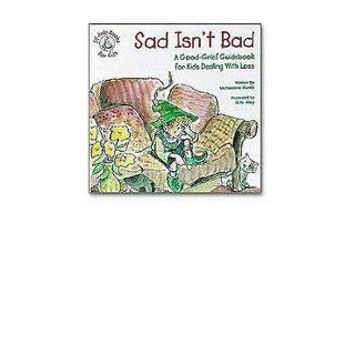 Sad Isn't Bad: A Good Grief Guidebook for Kids Dealing with Loss�� [SAD ISNT BAD] [Hardcover]: Michaelene Mundy: Books