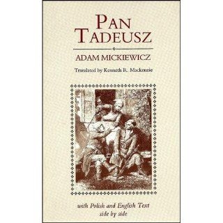 Pan Tadeusz (English and Polish Edition): Adam Mickiewicz, Kenneth R. MacKenzie: 9780781800334: Books