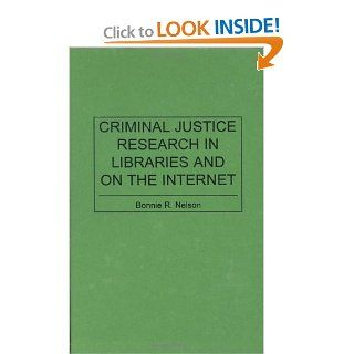 Criminal Justice Research in Libraries and on the Internet (Bibliographies & Indexes in Library & Information Science): Bonnie Nelson: 9780313300486: Books