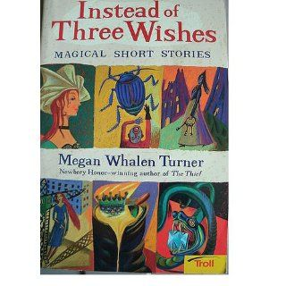 Instead of Three Wishes Magical Short Stories (Puffin Short Stories) Megan Whalen Turner 9780140386721 Books