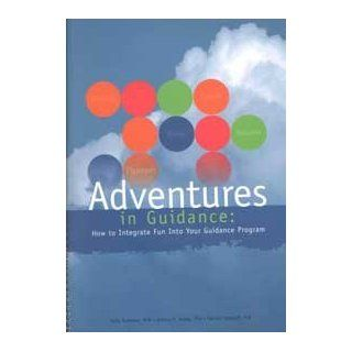 Adventures in Guidance: How to Integrate Fun into Your Guidance Program: Terry Kottman, Jeffrey S. Ashby, Donald G. Degraaf: 9781556202247: Books