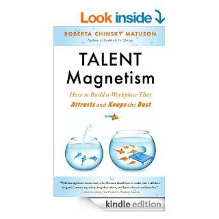 Talent Magnetism: How to Build a Workplace That Attracts and Keeps the Best   Kindle edition by Roberta Chinsky Matuson. Business & Money Kindle eBooks @ .
