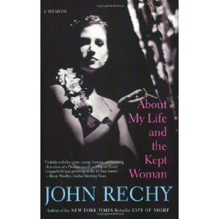 About My Life and the Kept Woman: A Memoir: John Rechy: 9780802144041: Books