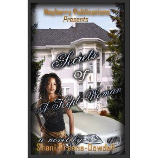 Secrets of a Kept Woman: Shani Greene Dowdell: 9780981584331: Books