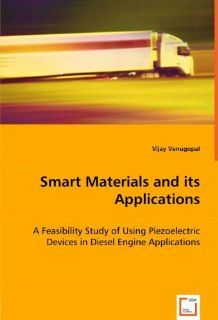 Smart Materials and its Applications: A Feasibility Study of Using Piezoelectric Devices in Diesel Engine Applications (9783639035773): Vijay Venugopal: Books
